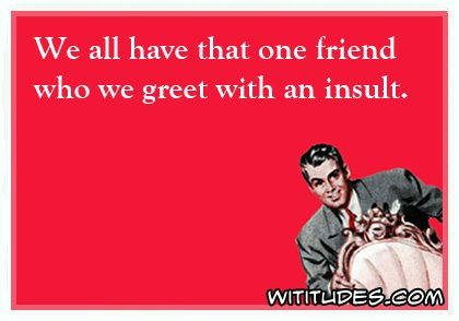 all-have-that-one-friend-greet-with-insult-ecard