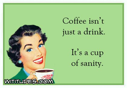 coffee-isnt-just-drink-its-cup-sanity-ecard