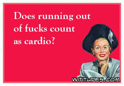 does-running-out-of-fucks-count-as-cardio-ecard