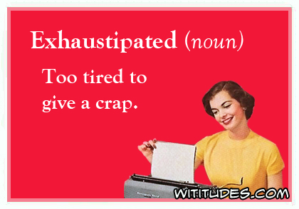 exhaustipated-too-tired-to-give-a-crap-ecard