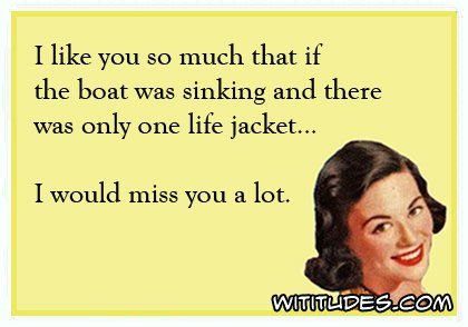 like-you-so-much-if-boat-was-sinking-only-one-life-jacket-would-miss-you-alot-ecard