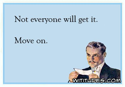 not-everyone-will-get-it-move-on-ecard