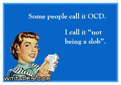 some-people-call-it-ocd-i-call-it-not-being-a-slob-ecard