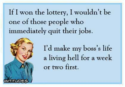 Quit Job Ecard Won Lottery Not Quit Job Boss