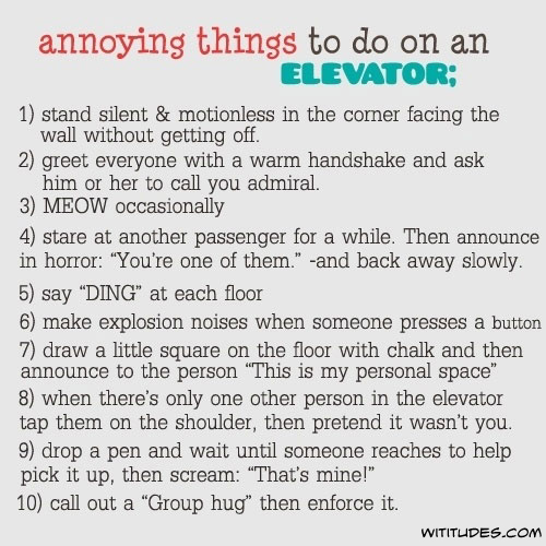 Annoying things to do on an elevator.