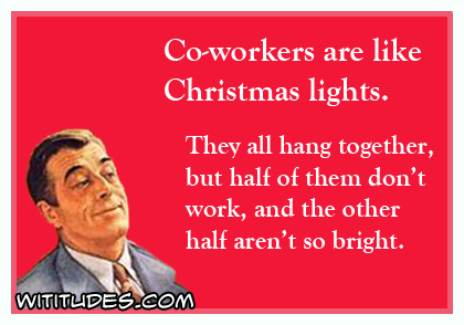 Half Of Christmas Lights Dont Work.Co Workers Are Like Christmas Lights Wititudes
