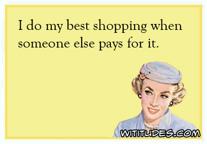 I do my best shopping when someone else pays for it ecard
