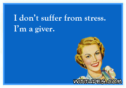 I don 39 t suffer from stress wititudes - I am in stress ...