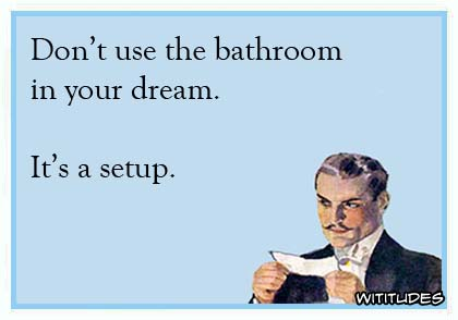 Listen To Text Messages >> Don't use the bathroom in your dream ... - Wititudes