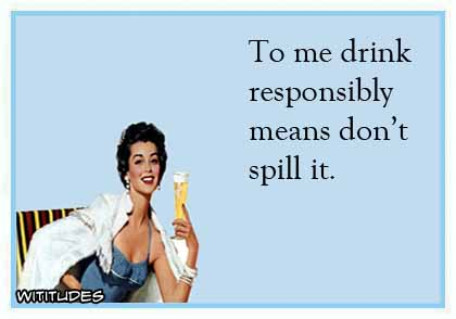 drink-responsibly-means-dont-spill-it-ecard