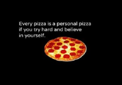 Every pizza is a personal pizza if you try hard and believe in yourself meme