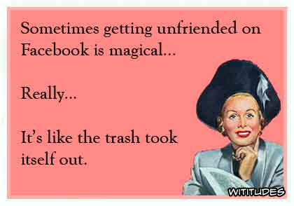 Facebook Unfriended Magical Trash Took Itself Out Funny Ecard