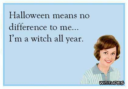 halloween-no-difference-witch-all-year-ecard