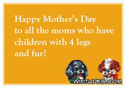 Happy Mother's Day to all the moms who have children with 4 legs and fur ecard