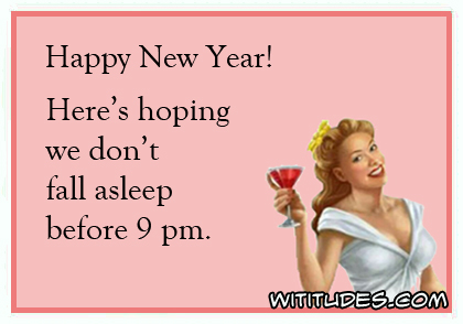 Happy New Year! Here's hoping we don't fall asleep before 9 pm ecard