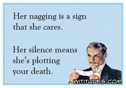 her-nagging-is-a-sign-that-she-cares-her-silence-means-shes-plotting-your-death-ecard