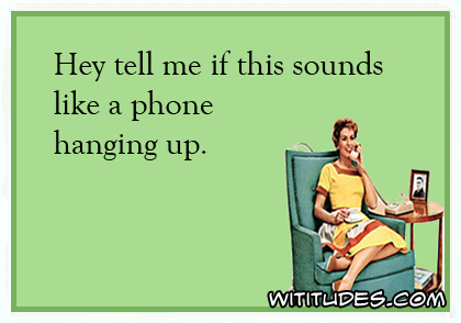 Hey tell me if this sounds like a phone hanging up ecard