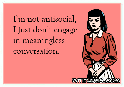 I am not antisocial, I just don't engage in meaningless conversation ecard