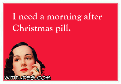 I need a morning after Christmas pill ecard
