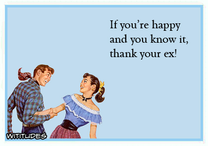 If you're happy and you know it, thank your ex! ecard