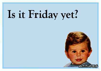 Is it Friday yet? ecard