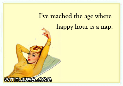 I've reached the age where happy hour is a nap ecard