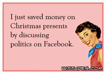 I just saved money on Christmas presents by discussing politics on Facebook ecard