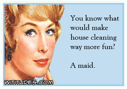 You know what would make house cleaning way more fun? A maid ecard