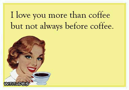 i love you more than coffee - photo #20