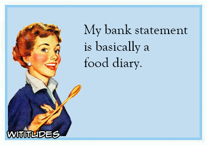 my bank statement is basically a food diary ecard