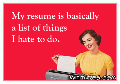 My resume is basically a list of things I hate to do ecard