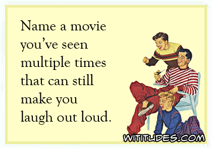 name-a-movie-seen-multiple-times-can-still-make-you-laugh-out-loud-ecard