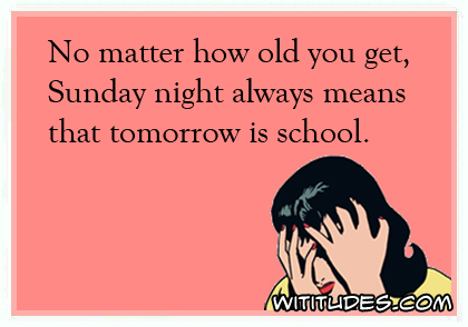 no-matter-how-old-you-get-sunday-night-always-means-that-tomorrow-is-school-ecard