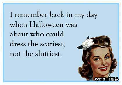 remember-when-halloween-about-who-could-dress-scariest-not-sluttiest-ecard