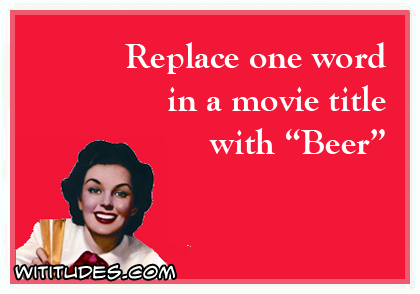 replace-one-word-movie-title-with-beer