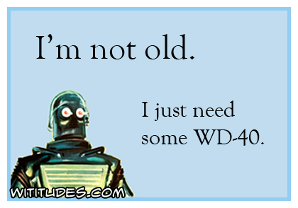 I'm not old. I just need some WD-40 ecard