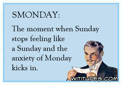 smonday-moment-sunday-stops-feeling-like-sunday-anxiety-monday-kicks-in-ecard