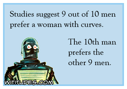 studies suggest 9 out of 10 men prefer a woman with curves