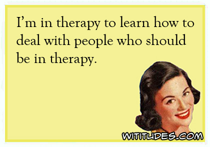 Image result for i'm in therapy to learn how to deal WITITUDES