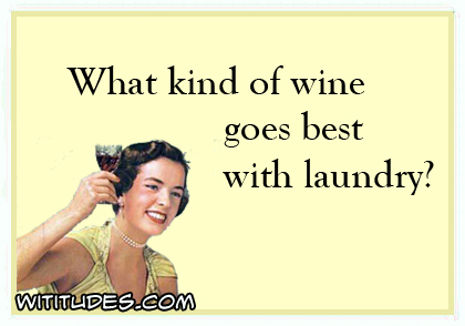 What kind of wine goes best with laundry? ecard