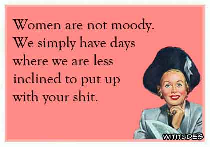 Moody Women Less Inclined Funny Ecard
