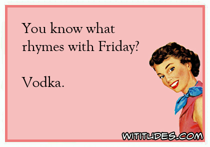 you what rhymes with friday wititudes