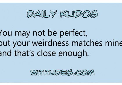 you-may-not-be-perfect-but-your-weirdness-matches-mine-and-thats-close-enough